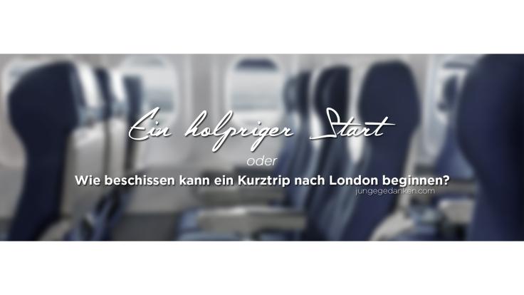 ein_holpriger_start_Kurztrip_london_header Kopie