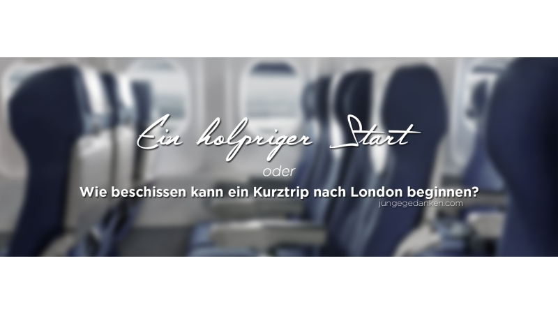ein_holpriger_start_Kurztrip_london_header Kopie